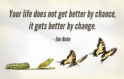 Life does not get better by chance, it gets better by change