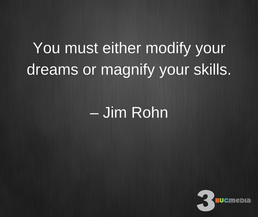 Jim Rohn Quote-You Must Either Modify Your Dreams or Magnify Your Skills
