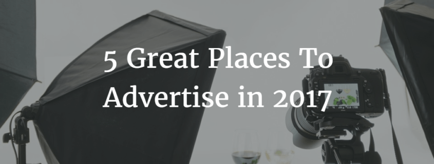 5 Great Places To Advertise in 2017