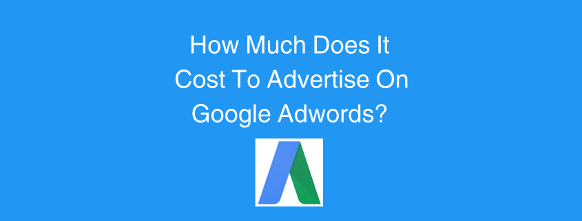 How Much Does It Cost To Advertise On Google Adwords