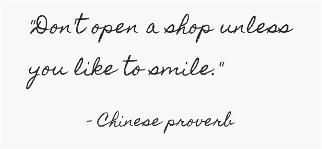 Chinese Business Quote - Dont open a shop unless you are rpepared to smile