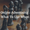 Online Advertising What To Use When