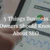 5 Things Business Owners Should Know About SEO