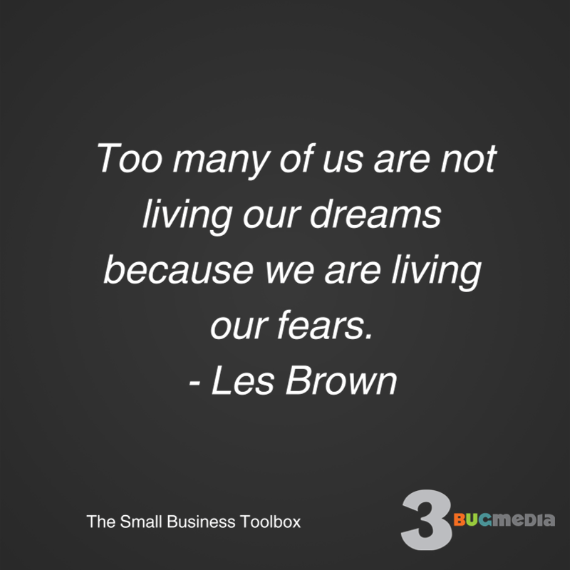 Too many of us are not living our dreams because we are